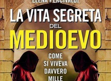 La vita segreta del Medioevo – Elena Percivaldi