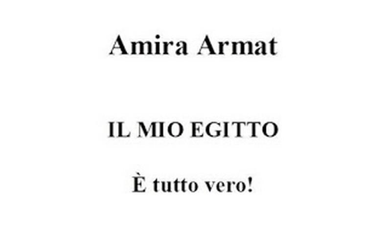 Il mio Egitto. E' tutto vero! –  Amira Armat