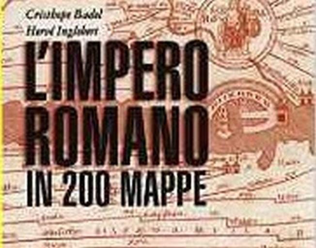 L'Impero Romano in 200 mappe – Cristhope Badel e Hervé Inglebert
