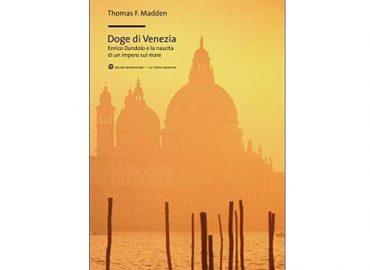 Doge di Venezia. Enrico Dandolo e la nascita di un impero  sul mare – Thomas F. Madden