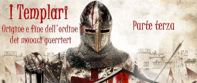 I Templari: origine e fine dell'ordine dei monaci guerrieri – parte terza
