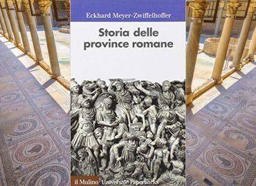 Storia delle province romane – Eckhard Meyer-Zwiffelhoffer