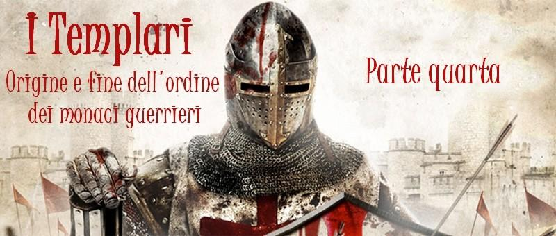 I Templari: origine e fine dell'ordine dei monaci guerrieri – parte quarta