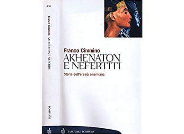 Akhenaton e Nefertiti: storia dell'eresia amarniana – Franco Cimmino
