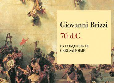 70 d.C. La conquista di Gerusalemme  – Giovanni Brizzi
