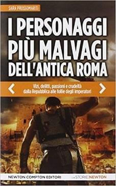 I Personaggi più malvagi dell'antica Roma – Sara Prossomariti